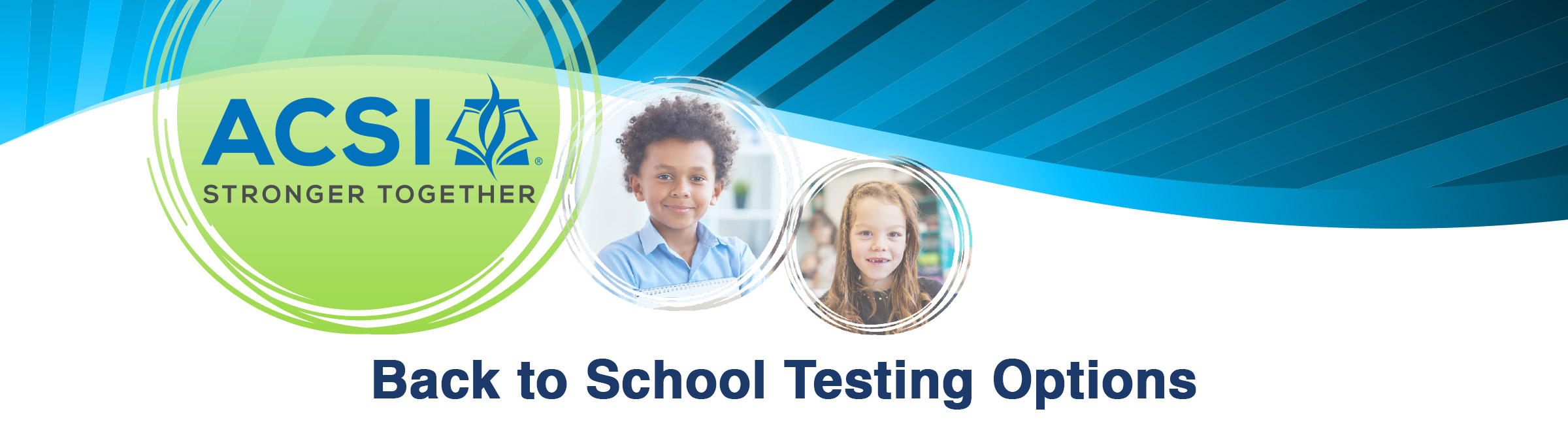 ACSI Student Assessment Program Summer and Back to School Testing Options