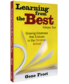 Learning From the Best: Growing Greatness that Endures in the Christian School, Volume Two
