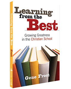 Learning From the Best: Growing Greatness in the Christian School, Volume One